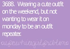 wearing your sunday outfit is safe to wear again on Tuesday...