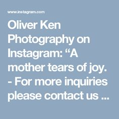 "Oliver Ken Photography on Instagram: ""A mother tears of joy. - For more inquiries please contact us through oliver.ken.photo@gmail.com - Visit our website…"" • Instagram"