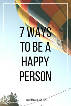 7 ways to be a happy person | happy person quotes | happy person photos | happy person quotes | positivity | how to be happy | how to be happy with yourself | good vibes | lifestyle blogger