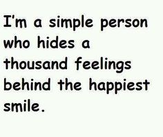 """I'm a simple person who hides a thousand emotions behind the happiest smile."""