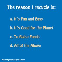 The reason I recycle is.....