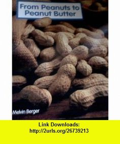 From Peanuts to Peanut Butter (9781567840018) Melvin Berger , ISBN-10: 1567840019  , ISBN-13: 978-1567840018 ,  , tutorials , pdf , ebook , torrent , downloads , rapidshare , filesonic , hotfile , megaupload , fileserve