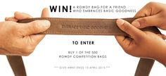 Buy any ROWDY bag until 13th April and you could win another one for a friend. Simply click on this pin to visit the competition section of our Facebook page. EMBRACE BASIC GOODNESS