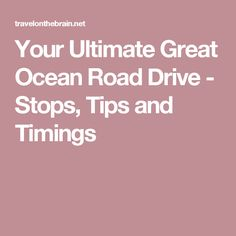 Your Ultimate Great Ocean Road Drive - Stops, Tips and Timings