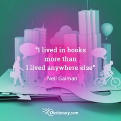 """""""I lived in books more than I lived anywhere else."""" ~ Neil Gaiman"""