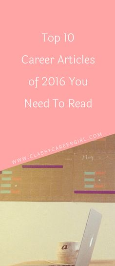Top 10 Career Articles of 2016 You Need To Read - Classy Career Girl Job Career, Career Planning, Future Career, Career Coach, Career Change, Career Advice, Career Ideas, Work Goals, Career Quotes