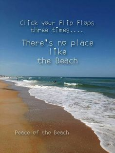 """Click your heels 3 times.... There's no place like the beach!"" Ahhhh- if only this worked!"