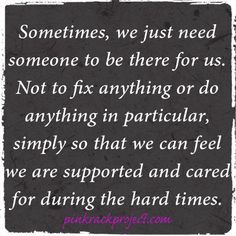 That's what I'm trying to do from now on.  Be there for those who need someone, to offer a shoulder to lean on, a listening ear, reaching out a helping hand.  I want to help people - Geert