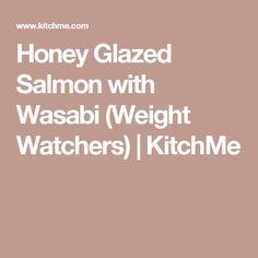 Honey Glazed Salmon with Wasabi (Weight Watchers)   KitchMe