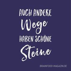 Es ist immer so eine Sache den eigenen Lebensweg zu finden. Mir ist es schon oft passiert, dass ich meinte ein anderer Weg wird leichter und viel schöner als der Bisherige. Aber egal was du machst und wohin du gehst, es werden dir immer Hürden begenen. #gedanken #sprüche #deutsch #brainfood #zitat #zitate #weisheit #lebensfragen #entscheidungen http://www.brainfood-magazin.de/auch-andere-wege-haben-schoene-steine/