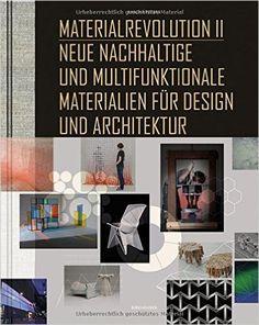 Materialrevolution, Bd. 2: Neue nachhaltige und multifunktionale Materialien für…