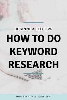 How to Do Keyword Research - Beginner SEO Tips | Seamlined Living