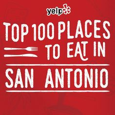 Yelp's Top 100 Places To Eat In San Antonio!