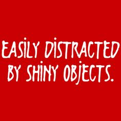 EASILY DISTRACTED BY SHINY OBJECTS T-SHIRT(WHITE INK)