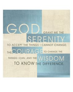 Serenity prayer-  God grant me the serenity   to accept the things I cannot change;   courage to change the things I can;  and wisdom to know the difference.   Living one day at a time;   Enjoying one moment at a time;   Accepting hardships as the pathway to peace;   Taking, as He did, this sinful world  as it is, not as I would have it;   Trusting that He will make all things right  if I surrender to His Will;  That I may be reasonably happy in this life   and supremely happy with Him…