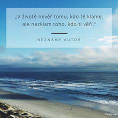 V životě nevěř tomu, kdo tě klame, ale nezklam toho, kdo ti věří. Motto, Quotations, Advice, Lettering, Motivation, Beach, Quotes, Life, Disney