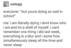 this but sprinkled with constant disassociation, loss of focus, and increasingly occurring flashbacks of trauma. Infp, Describe Me, I Can Relate, Funny Relatable Memes, How I Feel, Deep Thoughts, True Quotes, Mood, Shit Happens