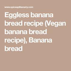 Eggless banana bread recipe (Vegan banana bread recipe), Banana bread