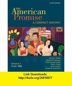 The American Promise A Compact History, Volume II From 1865 (9780312534080) James L. Roark, Michael P. Johnson, Patricia Cline Cohen, Sarah Stage, Alan Lawson, Susan M. Hartmann , ISBN-10: 0312534086  , ISBN-13: 978-0312534080 ,  , tutorials , pdf , ebook , torrent , downloads , rapidshare , filesonic , hotfile , megaupload , fileserve