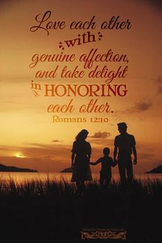 Love each other with genuine affection, and take delight in honoring each other. Rom 12:10 <3