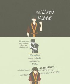 Zuko sounds alot like me somtimes.