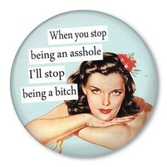 Items similar to When you stop being an asshole, I'll stop being a bitch - vintage retro style pin up girl - funny saying on a pinback button-badge, magnet. Great Quotes, Quotes To Live By, Me Quotes, Funny Quotes, Inspirational Quotes, Asshole Quotes, Humor Quotes, Attitude Quotes, Funny Shit