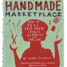 Book- The Handmade Marketplace- How to sell your crafts locally, globally and online-by Kari Chapin