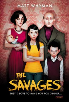 The Savages   by Matt Whyman On Sale Date: March 6, 2014