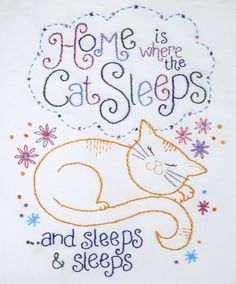 Home Is Where The Cat Sleeps...and Sleeps and Sleeps. Any cat owner surely knows the truth of that statement. ;) What an adorable project to work