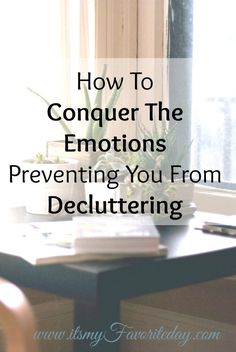 Wow I think these all applied to me, haha! Seriously I can't believe how much emotions we have attached to stuff and how they prevent you from decluttering. You will want to try this out, make sure to read and win the battle of clutter. Getting Rid Of Clutter, Getting Organized, Planners, Haha, Clutter Control, Declutter Your Life, Just Dream, Dream Job, Organizing Your Home