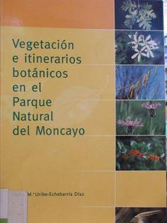 VEGETACIÓN E ITINERARIOS BOTÁNICOS EN EL PARQUE NATURAL DEL MONCAYO (ZARAGOZA). Uribe-Echebarría Díaz, Pedro Mª.