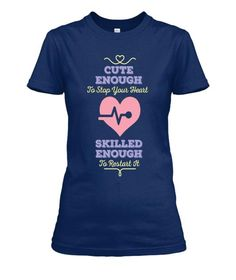 Cute Enough To Stop Your Heart - Nurse - Premium quality tees, tanks and hoodies from BadBananas. Flat rate shipping worldwide.