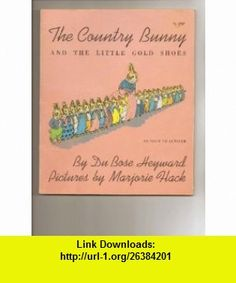 The Country Bunny  And The Little Gold Shoes as Told to Jenifer By Du Bose Heyward Du Bose Heyward, Marjorie Flack ,   ,  , ASIN: B0013VLSZQ , tutorials , pdf , ebook , torrent , downloads , rapidshare , filesonic , hotfile , megaupload , fileserve