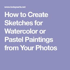 How to Create Sketches for Watercolor or Pastel Paintings from Your Photos