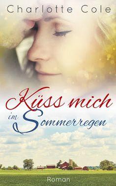 Eine Bücherwelt: Charlotte Cole - Küss mich im Sommerregen