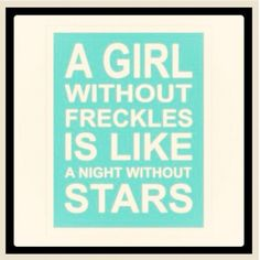Freckles are the bomb!