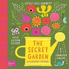 Secret Garden A BabyLit® Flowers Primer by Jennifer Adams http://www.amazon.com/dp/1423638727/ref=cm_sw_r_pi_dp_DtVVub1937FVT