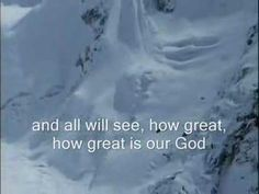 """How Great is our God ! Chris Tomlin.  """"Great is the LORD and most worthy of praise; His greatness no one can fathom."""" ~ Psalm 145:3"""