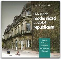 El deseo de modernidad en la ciudad republicana – Carlos Roberto Solórzano Garavito-Universidad Católica de Colombia http://www.librosyeditores.com/tiendalemoine/2979-el-deseo-modernidad-ciudad-republicana.html Editores y distribuidores.