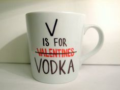 Drawn to this as I sit with my small vodka martini and nursing my broken heart...ughh V is for Vodka Valentines Mug Great Valentines Mug by SeaSunandSky, $13.50