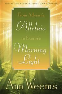 From Advent's Alleluia to Easter's Morning Light - Ann Weems. Lyrical poetry