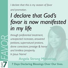 Good morning everyone!! We have arrived to the end of our 7 days of prayer journey and today we will be speaking God's FAVOR Over every area of our lives (Finances marriage Family childrens purpose work decision ministry etc)  Divine Favor is God's visitation over the life of a person that produces supernatural increases. God's favor can accomplish in just minutes what would otherwise take us many years of hard labor to accomplish. Let's use the power that God has placed in our words and…