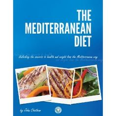 The Mediterranean Diet: Unlocking the Secrets to Health and Weight Loss the Mediterranean Way (Kindle Edition)