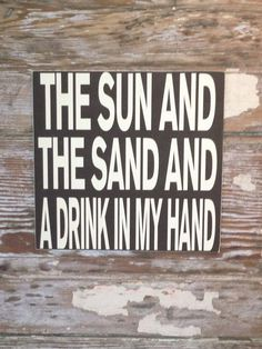 The Sun And The Sand And A Drink In My Hand  Wood Sign  12x12.  Beach or lake sign on Etsy, $28.00