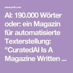 """AI: 190.000 Wörter oder: ein Magazin für automatisierte Texterstellung: """"CuratedAI Is A Magazine Written By Machines, For People"""" Carmel Allison #psfk"""