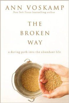 The Broken Way: A Daring Path into the Abundant Life: Ann Voskamp: 9780310318583: Amazon.com: Books