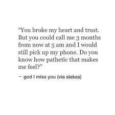 Sad Love Quotes : I def know a pathetic bitch like this! She& so desperate it& unreal. Sad Love Quotes, Mood Quotes, Quotes To Live By, Life Quotes, You Broke Me Quotes, Meaningful Quotes, Inspirational Quotes, Broken Heart Quotes, Ex Machina