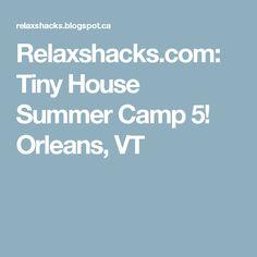 Relaxshacks.com: Tiny House Summer Camp 5!  Orleans, VT