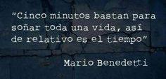 """""""Five minutes are enough to dream a whole life. Time is this relative."""" - Mario Benedetti"""