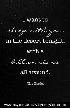 DIY Home Decor; I Want To Sleep With You In The Desert Tonight, With A Billion Stars All Around; Eagles Songs Lyrics, Song Lyric Quotes, Music Lyrics, Music Quotes, Desert Quote, Love My Husband Quotes, Love Me Better, Emotional Pain, Romantic Quotes